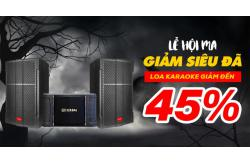 Lễ hội MA - GIẢM SIÊU ĐÃ, loa karaoke giảm đến 45%