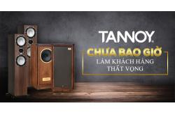 Loa Tannoy chưa bao giờ làm khách hàng thất vọng ?
