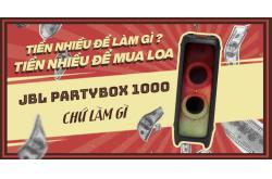 Tiền nhiều để làm gì ? Tiền nhiều để mua loa JBL Partybox 1000 chứ làm gì