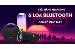 Tiệc Hăng Máu cùng 6 Loa Bluetooth giá rẻ cực hay