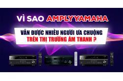 Vì sao Amply Yamaha vẫn được nhiều người ưa chuộng trên thị trường âm thanh ?