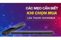 Các MẸO cần biết khi chọn mua loa thanh Soundbar