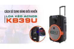 Cách sử dụng bảng điều khiển trên Loa kéo Acnos KB39U