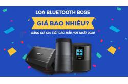 Loa bluetooth Bose giá bao nhiêu? Bảng giá chi tiết các mẫu hot nhất 2020