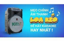 Mẹo chỉnh âm thanh loa kéo để hát karaoke hay nhất