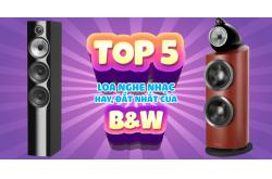 Top 5 loa nghe nhạc hay giá khủng nhất của B&W