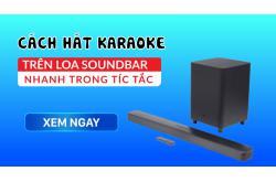 Cách hát karaoke trên Loa soundbar nhanh trong tíc tắc
