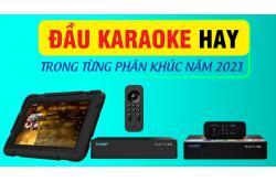 Đầu karaoke hay trong từng phân khúc năm 2021