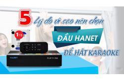 5 lý do vì sao nên chọn đầu Hanet để hát karaoke