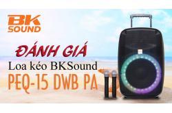 Đánh giá Loa kéo BKSound PEQ-15 DWB PA: Hoàn hảo về chất âm lẫn hình thức