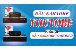 Đầu Karaoke Youtube Khác Gì Đầu Karaoke thường?
