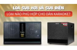 So sánh Loa sub hơi và loa sub điện: Loại nào phù hợp cho dàn karaoke gia đình?