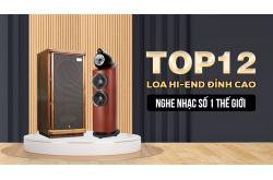 Top 12 Loa Hi-end đỉnh cao nghe nhạc số 1 thế giới
