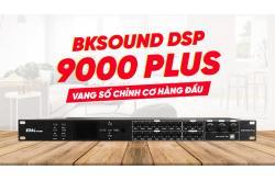 BKSound DSP 9000 Plus: Vang số chỉnh cơ hàng đầu đã xuất hiện