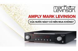 Amply Mark Levinson là của nước nào? Có nên mua không?
