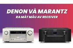 Denon và Marantz ra mắt mẫu AV Receiver trang bị HDMI 2.1 và hỗ trợ nội dung 8K