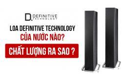Loa Definitive Technology là của nước nào? Chất lượng có đảm bảo không?