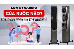 Loa Dynaudio là của nước nào? Loa Dynaudio có tốt không?