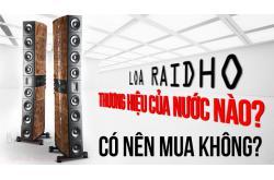 Loa Raidho thương hiệu của nước nào? Có nên mua không?