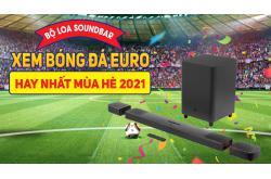 2 bộ Loa soundbar xem bóng đá Euro hay nhất mùa hè 2021