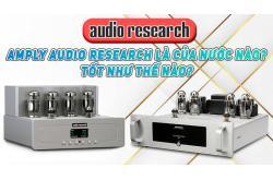 Amply Audio Research là của nước nào? Amply này tốt như thế nào?