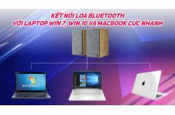 Cách kết nối Loa bluetooth với laptop Win 7, Win 10 và MacBook cực nhanh