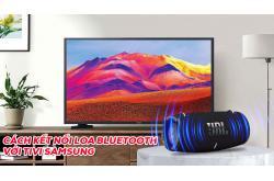 Cách kết nối Loa bluetooth với Tivi Samsung ai cũng làm được