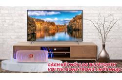 Cách kết nối loa bluetooth với Tivi Sony trong 1 nốt nhạc