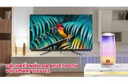 Cách kết nối Smart Tivi TCL với Loa Bluetooth