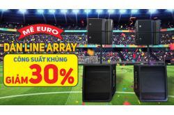 Mê EURO, sắm Dàn Line Array công suất khủng giảm 30% quẩy hết mình