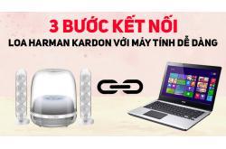 3 Bước cực dễ để kết nối Loa Harman Kardon với máy tính