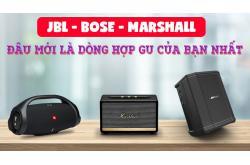 JBL, Bose, Marshall đâu mới là dòng hợp gu của bạn nhất