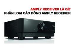 Amply Receiver là gì? Phân loại các dòng Amply Receiver