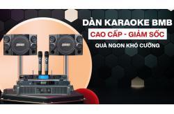 Deal đỉnh thích mê Dàn karaoke BMB cao cấp giảm sốc, quà ngon khó cưỡng