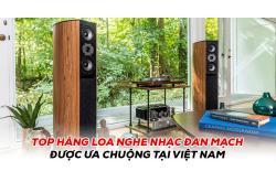 Top thương hiệu Loa nghe nhạc Đan Mạch được ưa chuộng tại Việt Nam