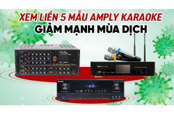 Xem liền 5 mẫu Amply karaoke giảm mạnh mùa dịch, biết đâu có mẫu bạn thích bấy lâu nay