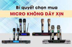 Bí quyết chọn mua Micro không dây xịn hát karaoke hay