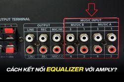 Cách kết nối Equalizer với Amply chi tiết nhất