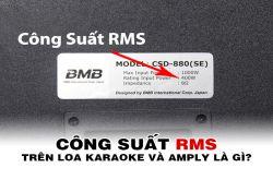 Công suất RMS trên loa karaoke và amply là gì? Các lưu ý cần biết?