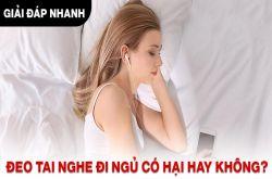 Đeo tai nghe đi ngủ có hại hay không? Giải đáp nhanh