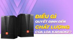 Điều gì quyết định đến chất lượng của loa karaoke?