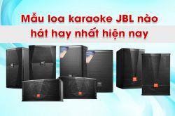 Mẫu Loa karaoke JBL nào hát hay nhất thời điểm hiện tại