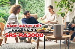 Loa Sony SRS-RA3000: Thiết kế thông minh, âm thanh 360 độ mạnh mẽ, kháng ẩm