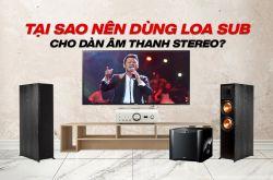 Tại sao nên dùng loa sub cho dàn âm thanh Stereo?