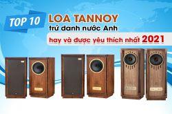 Top 10 Loa Tannoy trứ danh nước Anh hay và được yêu thích nhất 2021
