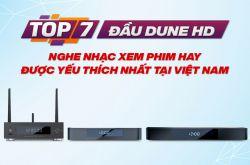 Top 7 Đầu Dune HD nghe nhạc xem phim hay được yêu thích nhất tại Việt Nam